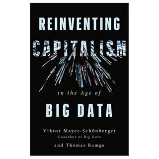 Reinventing Capitalism in the Age of Big Data Kindle Edition by Viktor Mayer-Schönberger  (Author),‎ Thomas Ramge  (Author)