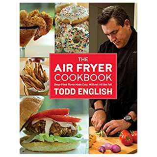 The Air Fryer Cookbook: Deep-Fried Flavor Made Easy, Without All the Fat! Kindle Edition by Todd English  (Author)