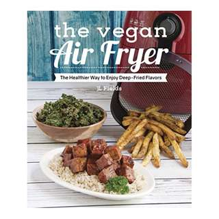 The Vegan Air Fryer: The Healthier Way to Enjoy Deep-Fried Flavors Kindle Edition by JL Fields  (Author)