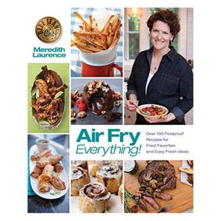 Air Fry Everything: Foolproof Recipes for Fried Favorites and Easy Fresh Ideas by Blue Jean Chef, Meredith Laurence (The Blue Jean Chef) Kindle Edition with Audio/Video by Meredith Laurence  (Author)