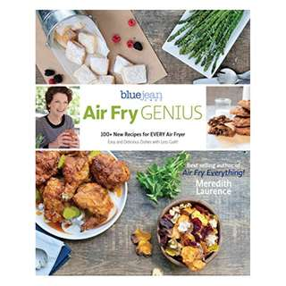 Air Fry Genius: 100+ New Recipes for EVERY Air Fryer (The Blue Jean Chef) Kindle Edition by Meredith Laurence  (Author)
