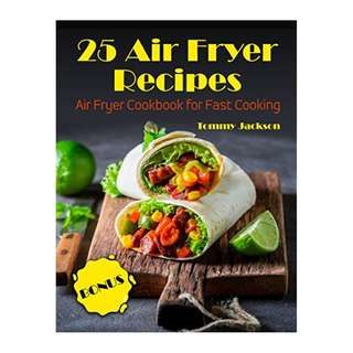 25 Air Fryer Recipes: Air Fryer Cookbook for Fast Cooking Kindle Edition by Tommy Jackson  (Author)