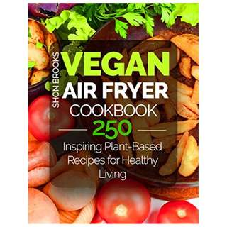 Vegan Air Fryer Cookbook: 250 Inspiring Plant-Based Recipes for Healthy Living Kindle Edition by Shon Brooks  (Author)