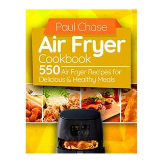 Air Fryer Cookbook: 550 Air Fryer Recipes for Delicious and Healthy Meals Kindle Edition by Paul Chase  (Author)