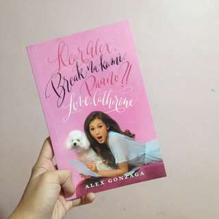 Dear Alex, Break Na Kami. Paano? Love Catherine. Book by Alex Gonzaga