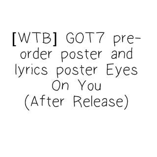 [WTB]GOT7 PRE-ORDER POSTER & LYRICS POSTER (AFTER RELEASE)