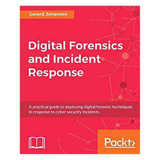 Digital Forensics and Incident Response: A practical guide to deploying digital forensic techniques in response to cyber security incidents 1st Edition, Kindle Edition