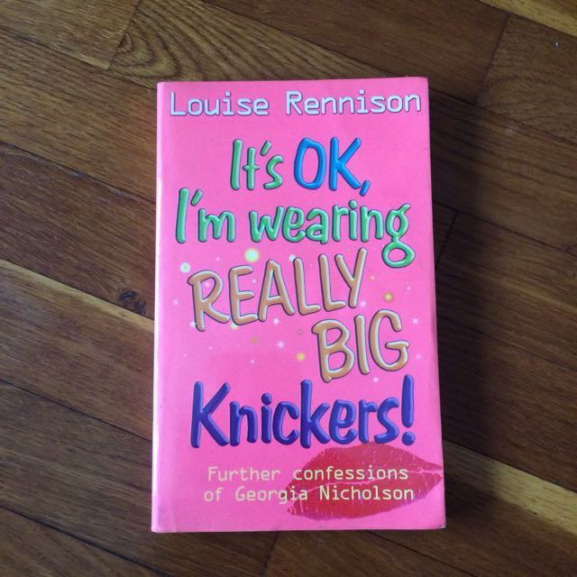 Confessions of Georgia Nicholson It's Okay I' Wearing Really Big Knickers by Louise Renisson
