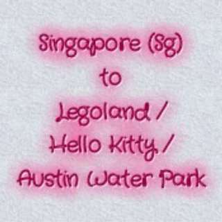 Singapore (Sg) to Legoland / Hello Kitty / Austin Water Park