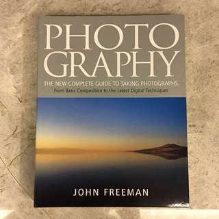 The New Complete Guide to Taking Photographs - From Basic Composition to the Latest Digital Techniques by John Freeman