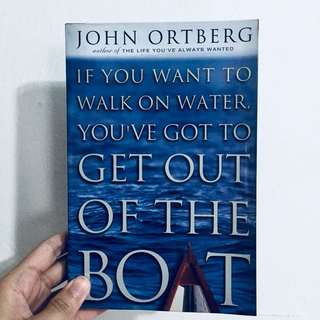 if you want to walk on water, you've got to get out of the boat / john ortberg