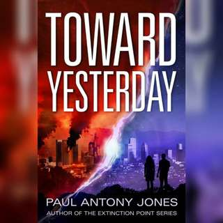 Toward Yesterday by Paul Antony Jones