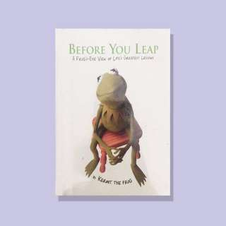 Before You Leap: A Frog's Eye View of Life's Greatest Lessons by Kermit the Frog