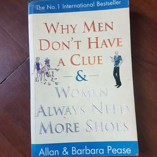 Why Men don't have a clue and women always need more shoes by Allan and Barbara Pease