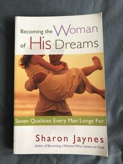 Becoming the Woman of His Dreams: Seven Qualities Every Man Longs For by Sharon Jaynes