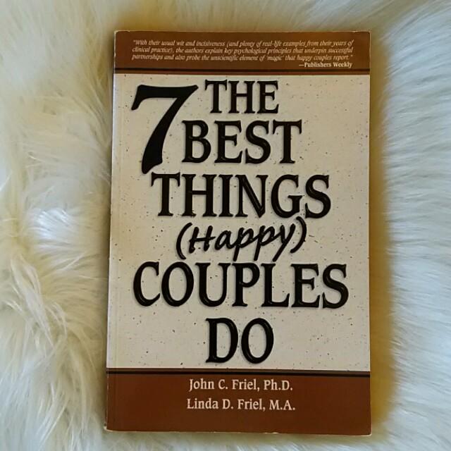 7 Best Things (Happy) Couples Do, John C. Friel. Ph.D. and Linda D. Friel. M.A.