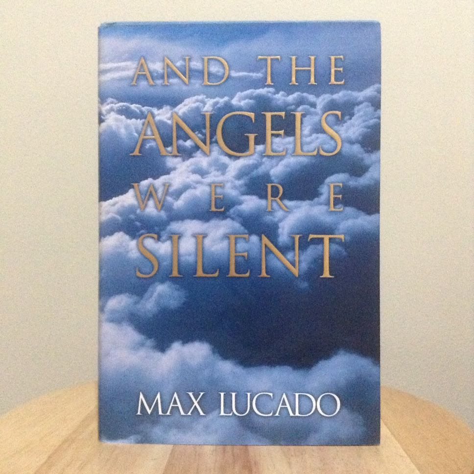 And The Angels Were Silent by Max Lucado
