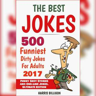 The Best Jokes: 500 Funniest Dirty Jokes For Adults 2017: Funny Short Stories and One-Line Jokes. Ultimate Edition by Harris Billigon