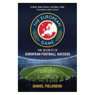 European Game: An Adventure to Explore Football on the Continent and its Methods for Success Kindle Edition by Dan Fieldsend (Author)