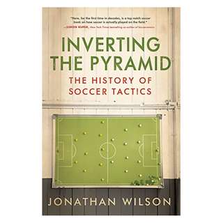 Inverting The Pyramid: The History of Soccer Tactics Kindle Edition by Jonathan Wilson  (Author)