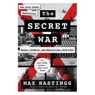 The Secret War: Spies, Ciphers, and Guerrillas, 1939-1945 Kindle Edition by Max Hastings (Author)