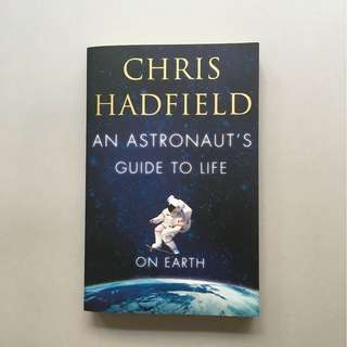 CHRIS HADFIELD The Astronaut Guide To Life On Earth