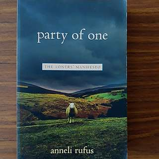 Party of One - The Loners' Manifesto by Anneli Rufus