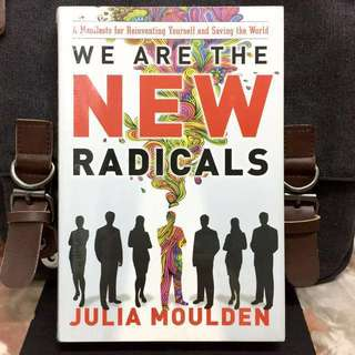 # Highly Recommended《Bran-New + Hardcover Edition + Creating NEW Meaning In Yourself ,  Work & Discover A New Kind Of Sucess》Julia Moulden - WE ARE THE NEW RADICALS : A Manifesto For Reinventing Yourself And Saving The World