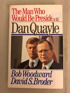 The Man Who Would Be President-Dan Quayle by Bob Woodward & David S Broder