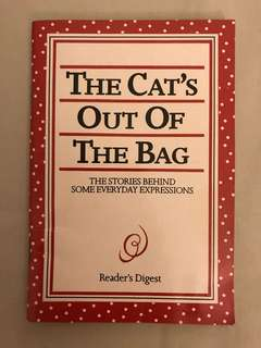 The Cat's Out Of The Bag : The Stories Behind Some Everyday Expressions by Reader's Digest