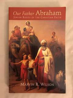 Our Father Abraham: Jewish Roots of the Christian Faith by Marvin R Wilson