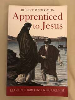 Apprenticed to Jesus: Learning from Him, Living like Him by Robert M Solomon