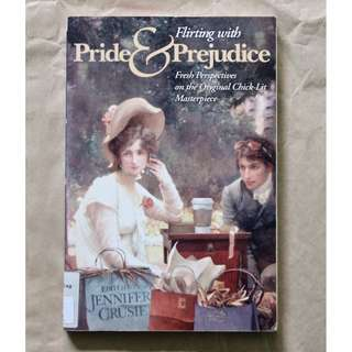 Flirting With Pride and Prejudice: Fresh Perspectives on the Original Chick-Lit Masterpiece Edited by Jennifer Cruise