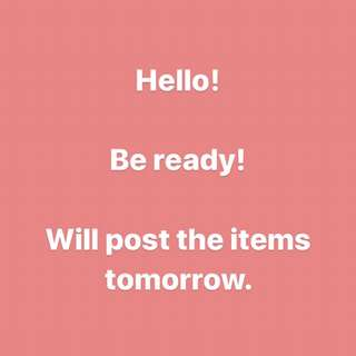 Be Ready! Loads of items tomorrow!