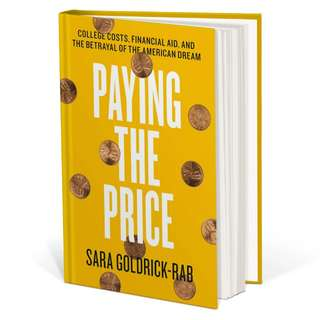 Paying the Price: College Costs, Financial Aid, and the Betrayal of the American Dream by Sara Goldrick-Rab