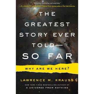 The Greatest Story Ever Told—So Far: Why Are We Here? by Lawrence M. Krauss
