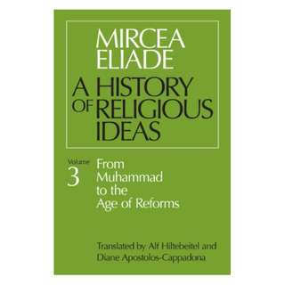 History of Religious Ideas, Volume 3: From Muhammad to the Age of Reforms Kindle Edition by Mircea Eliade  (Author),‎ Alf Hiltebeitel (Translator),‎ Diane Apostolos-Cappadona (Translator)