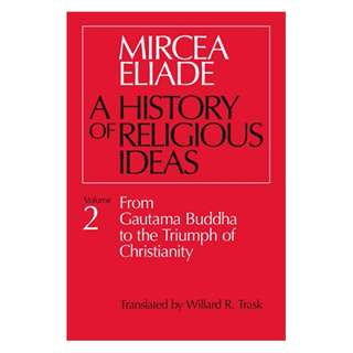 History of Religious Ideas, Volume 2: From Gautama Buddha to the Triumph of Christianity Kindle Edition by Mircea Eliade  (Author),‎ Willard R. Trask (Translator)