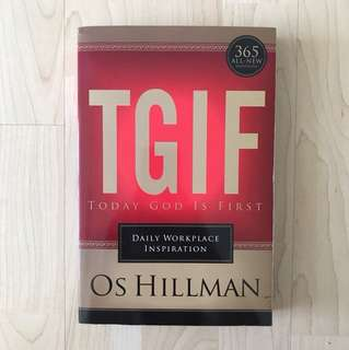 TGIF Today God Is First: Daily Workplace Inspiration By OS Hillman (365 All-New Devotions)