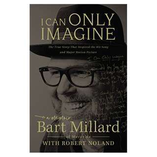 I Can Only Imagine Kindle Edition by Bart Millard  (Author),‎ Robert Noland  (Contributor)