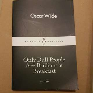 only dull people are brilliant at breakfast Oscar Wilde