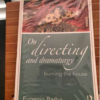 On Directing and Dramaturgy: Burning the House (Eugenio Barba)