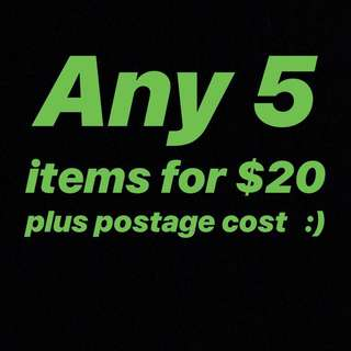 ANY* 5 ITEMS FOR ONLY $20 + POSTAGE
