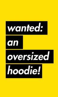 WANTED: OVERSIZED HOODIE