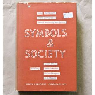 Symbols and Society: 14th Symposium of the Conference on Science, Philosophy and Religion edited by Lyman Bryson, Louis Finkelstein, Hudson Hoagland, and R.M. MacIver