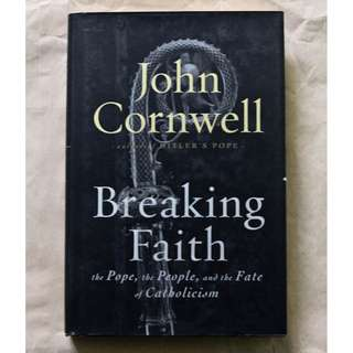 Breaking Faith: The Pope, the People, and the Fate of Catholicism by John Cornwell