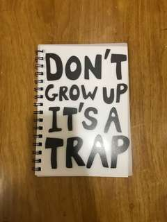 Don't Grow Up It's A Trap Notebook