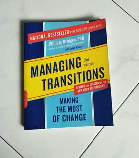 Managing transitions. Making the most of change by William Bridges PhD