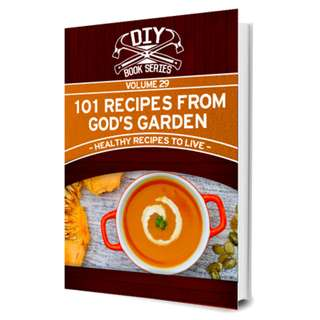 101 Recipes from God's Garden! Healthy Recipes to Live (67 Page Mega eBook)