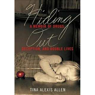 Hiding Out: A Memoir of Drugs, Deception, and Double Lives by Tina Alexis Allen